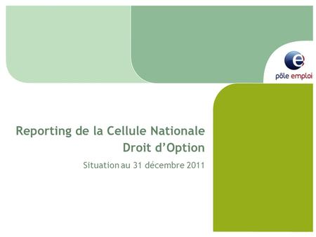 Reporting de la Cellule Nationale Droit dOption Situation au 31 décembre 2011.