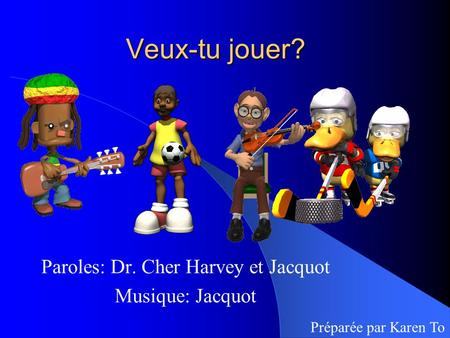 Paroles: Dr. Cher Harvey et Jacquot Musique: Jacquot