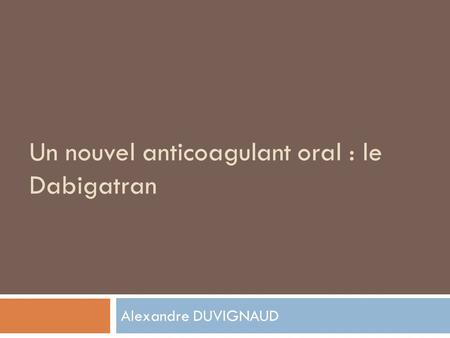 Un nouvel anticoagulant oral : le Dabigatran
