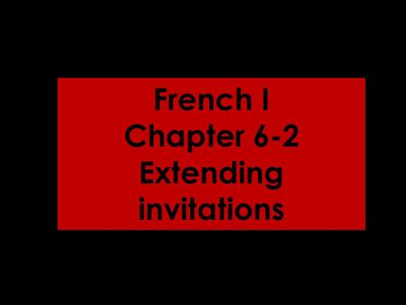 French I Chapter 6-2 Extending invitations. I cant. Allons…! Lets go…!.