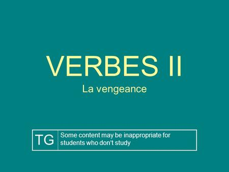 VERBES II La vengeance TG Some content may be inappropriate for students who dont study.
