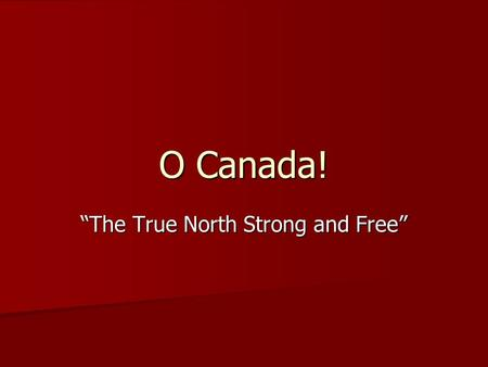 """The True North Strong and Free"""
