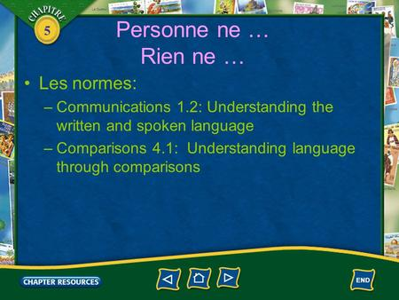 5 Personne ne … Rien ne … Les normes: –Communications 1.2: Understanding the written and spoken language –Comparisons 4.1: Understanding language through.