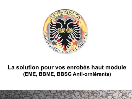 La solution pour vos enrobés haut module (EME, BBME, BBSG Anti-orniérants) 100% subsiduary of the French construction Group KLP (minerals, aggregates,