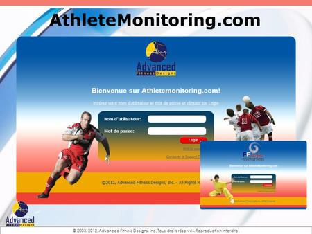 AthleteMonitoring.com © 2003, 2012, Advanced Fitness Designs, Inc. Tous droits réservés. Reproduction interdite.