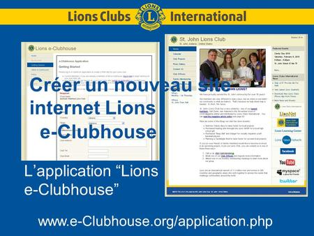 Créer un nouveau site internet Lions e-Clubhouse Lapplication Lions e-Clubhouse www.e-Clubhouse.org/application.php.