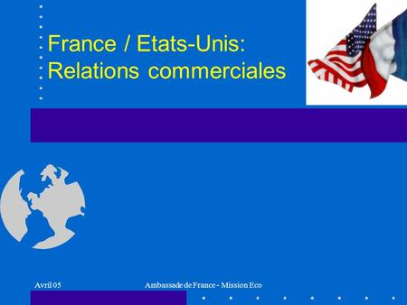 Avril 05Ambassade de France - Mission Eco France / Etats-Unis: Relations commerciales.