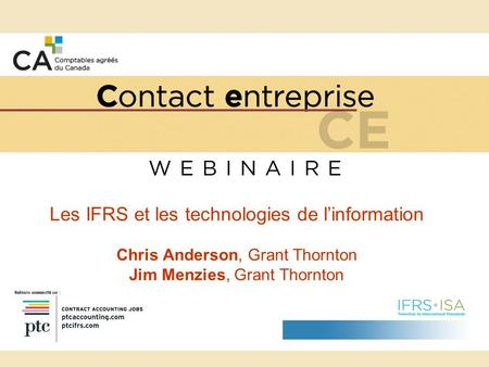 Les IFRS et les technologies de linformation Chris Anderson, Grant Thornton Jim Menzies, Grant Thornton.