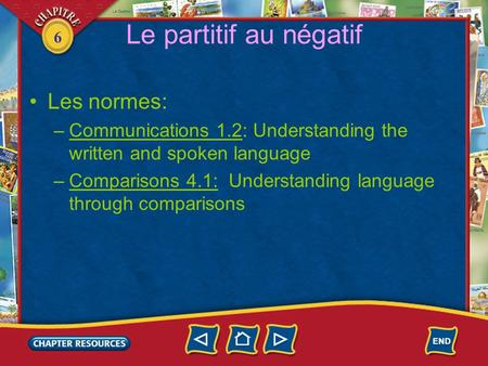 6 Le partitif au négatif Les normes: –Communications 1.2: Understanding the written and spoken language –Comparisons 4.1: Understanding language through.