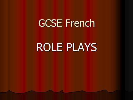 GCSE French ROLE PLAYS. At the cinema. Your are at the ticket office. Say you want a ticket (8, 10 or 12 euros) Say you want a ticket (8, 10 or 12 euros)