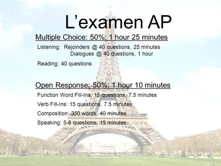 Multiple Choice: 50%; 1 hour 25 minutes Lexamen AP Listening: 40 questions, 25 minutes 40 questions, 1 hour Reading: 40 questions.