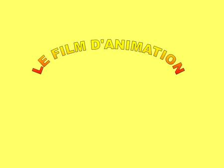 LE FILM D'ANIMATION.