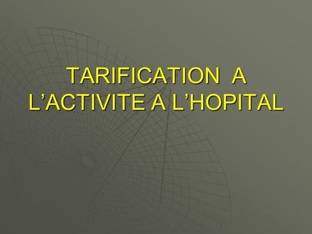 TARIFICATION A L'ACTIVITE A L'HOPITAL