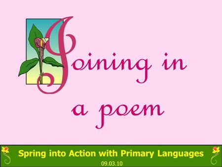 Spring into Action with Primary Languages 09.03.10 oining in a poem.