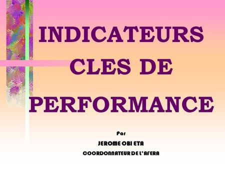 INDICATEURS CLES DE PERFORMANCE Par JEROME OBI ETA COORDONNATEUR DE LAFERA.