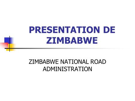 PRESENTATION DE ZIMBABWE ZIMBABWE NATIONAL ROAD ADMINISTRATION.