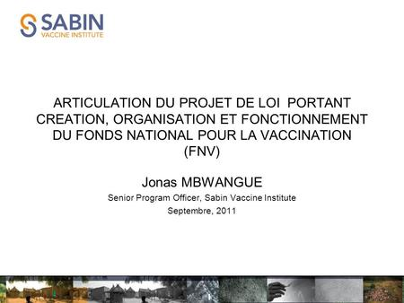 ARTICULATION DU PROJET DE LOI PORTANT CREATION, ORGANISATION ET FONCTIONNEMENT DU FONDS NATIONAL POUR LA VACCINATION (FNV) Jonas MBWANGUE Senior Program.