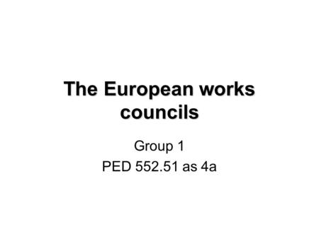 The European works councils Group 1 PED 552.51 as 4a.