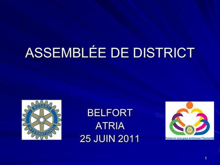 1 ASSEMBLÉE DE DISTRICT BELFORTATRIA 25 JUIN 2011.