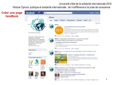 1 Créer une page faceBook Université dété de la solidarité internationale 2010 Module Opinion publique et solidarité internationale : de lindifférence.