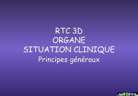 RTC 3D ORGANE SITUATION CLINIQUE