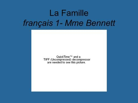 La Famille français 1- Mme Bennett. les grand-parents la grand-mère grandmother le grand-père grandfather.