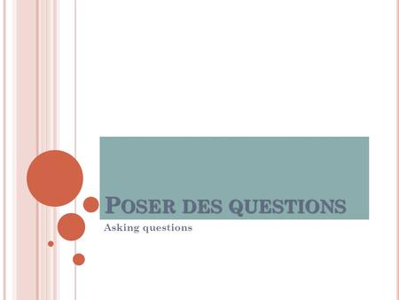 Poser des questions Asking questions.