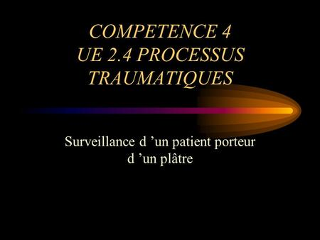 COMPETENCE 4 UE 2.4 PROCESSUS TRAUMATIQUES