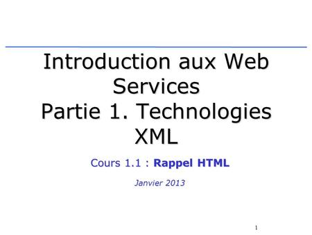 Introduction aux Web Services Partie 1. Technologies XML