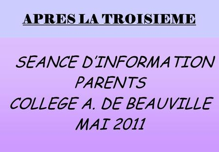 APRES LA TROISIEME SEANCE DINFORMATION PARENTS COLLEGE A. DE BEAUVILLE MAI 2011.