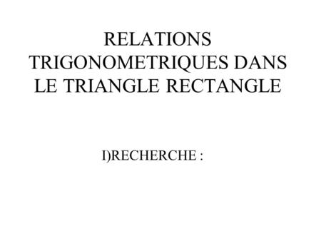 RELATIONS TRIGONOMETRIQUES DANS LE TRIANGLE RECTANGLE