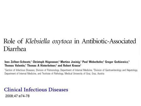 2008;47:e74-78. K.oxytoca as a causative organism of AB-associated hemorragic colitis AB-associated colitis : C.difficile +++ AB-associated hemorragic.
