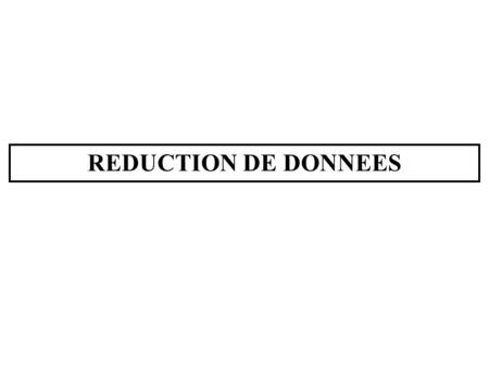 REDUCTION DE DONNEES. - < h < + - < k < + - < l < + - Set unique - Set complet réduction de données.
