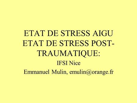 ETAT DE STRESS AIGU ETAT DE STRESS POST-TRAUMATIQUE: