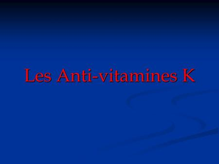 Les Anti-vitamines K.