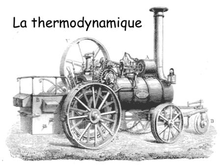 La thermodynamique.