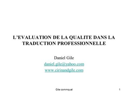 Gile commqual1 LEVALUATION DE LA QUALITE DANS LA TRADUCTION PROFESSIONNELLE Daniel Gile