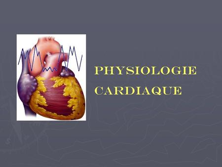 PHYSIOLOGIE CARDIAQUE.
