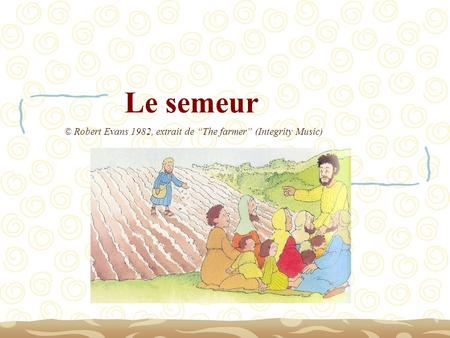 Le semeur © Robert Evans 1982, extrait de The farmer (Integrity Music)