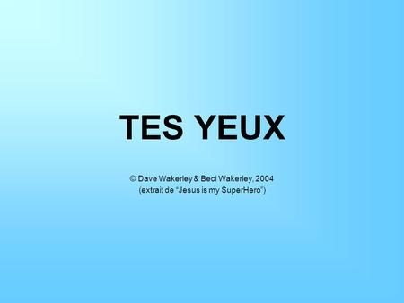TES YEUX © Dave Wakerley & Beci Wakerley, 2004