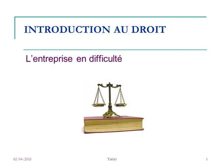 02/04/2013Yrelay1 INTRODUCTION AU DROIT Lentreprise en difficulté