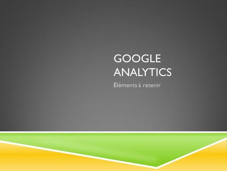 Google Analytics Eléments à retenir.