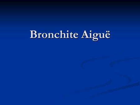 Bronchite Aiguë.