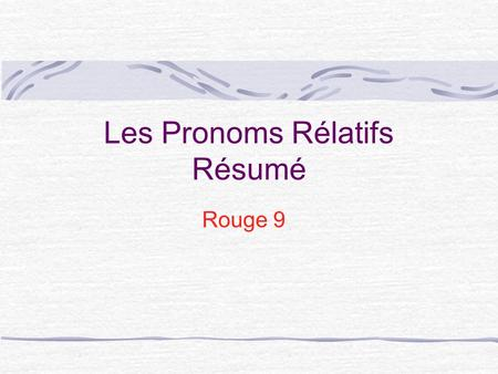 Les Pronoms Rélatifs Résumé Rouge 9 How do you decide which relative pronoun to use? Je tai acheté le roman ______ tu as besoin.