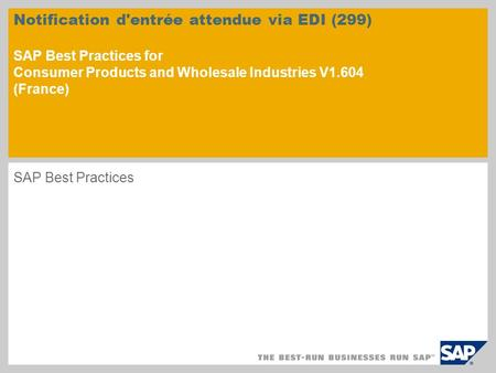 Notification d'entrée attendue via EDI (299) SAP Best Practices for Consumer Products and Wholesale Industries V1.604 (France) SAP Best Practices.