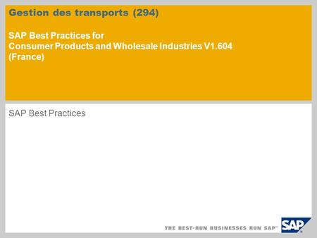 Gestion des transports (294) SAP Best Practices for Consumer Products and Wholesale Industries V1.604 (France) SAP Best Practices.