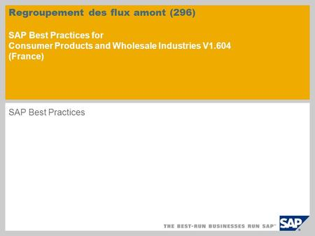 Regroupement des flux amont (296) SAP Best Practices for Consumer Products and Wholesale Industries V1.604 (France) SAP Best.