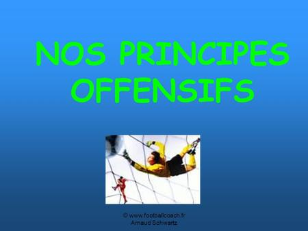 NOS PRINCIPES OFFENSIFS