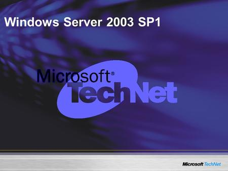 Windows Server 2003 SP1. Survol technique de Windows Server 2003 Service Pack 1 Rick Claus Conseillers professionnels en TI Microsoft Canada.
