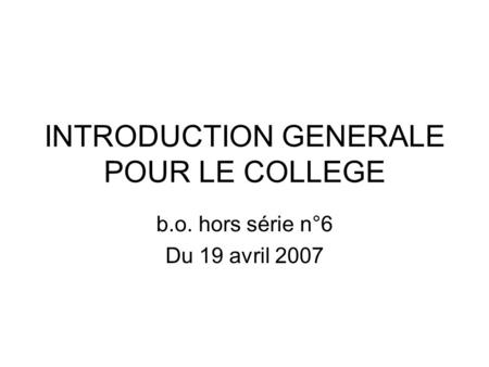 INTRODUCTION GENERALE POUR LE COLLEGE b.o. hors série n°6 Du 19 avril 2007.